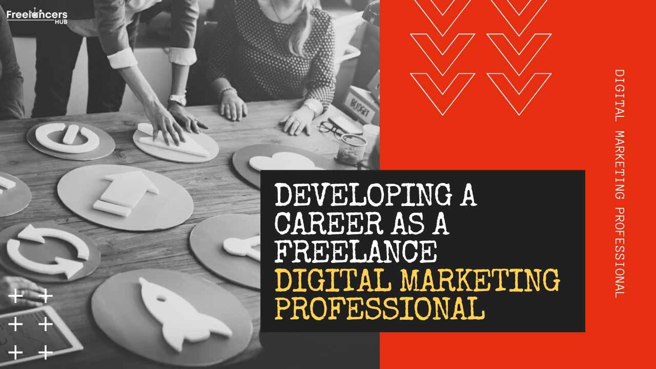Developing a Career as a Freelance Digital Marketing Professional - Freelancers HUB