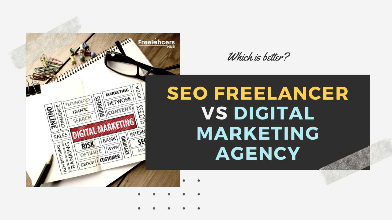 SEO Freelancer vs Digital Marketing Agency, Which is better - Freelancers HUB
