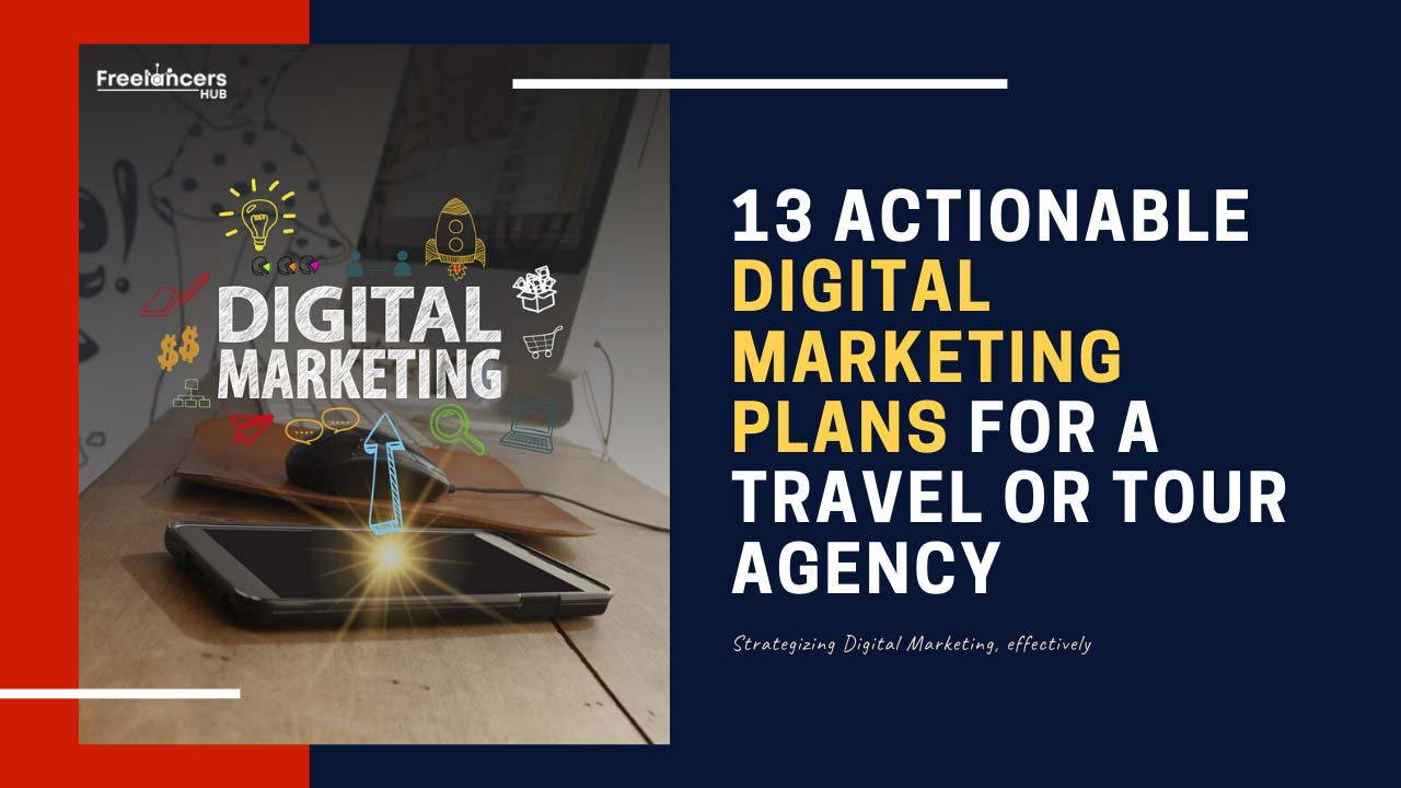 13 Actionable Digital Marketing Plans for a Travel or Tour Agency - Freelancers HUB