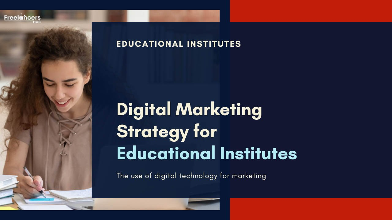 An Ultimate Guide to Digital Marketing Strategy for Educational Institutes - Freelancers HUB