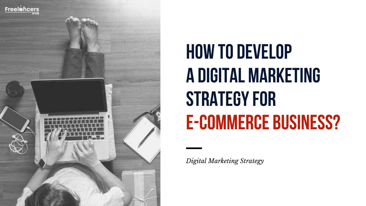 How to develop a Digital Marketing Strategy for E-commerce Business - Freelancers HUB