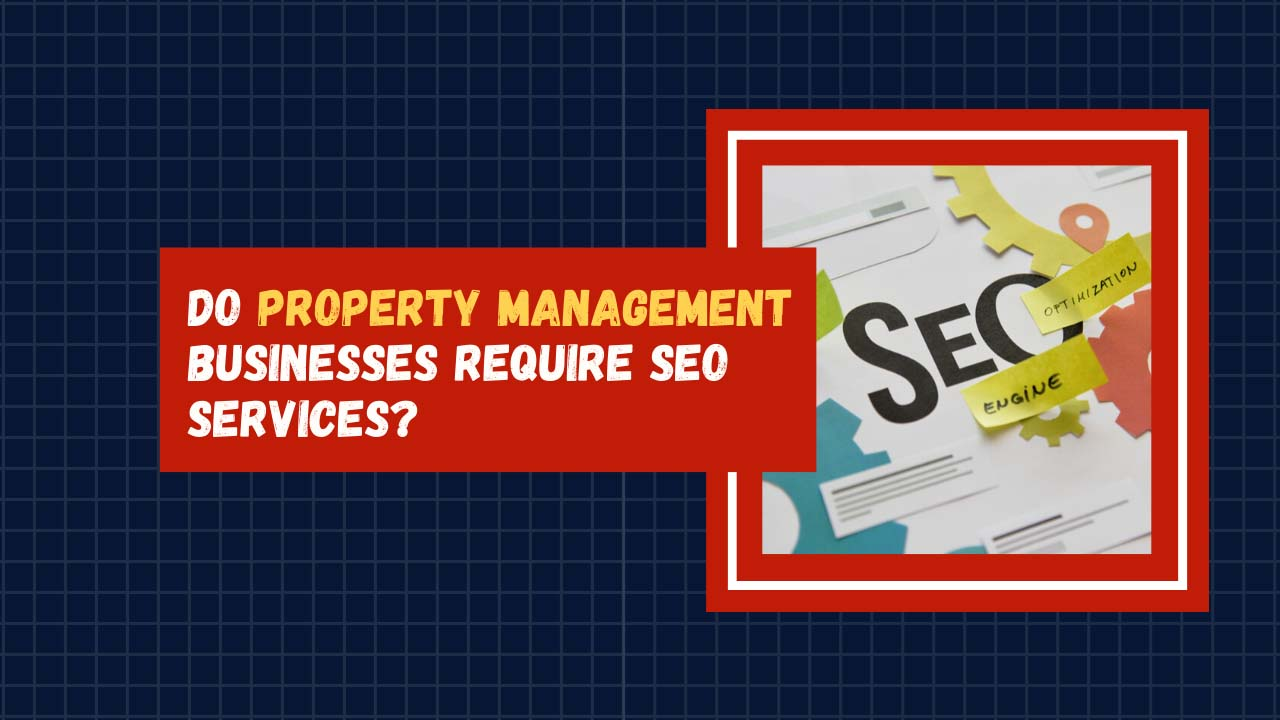 Do Property Management Businesses Require SEO Services - Freelancers HUB