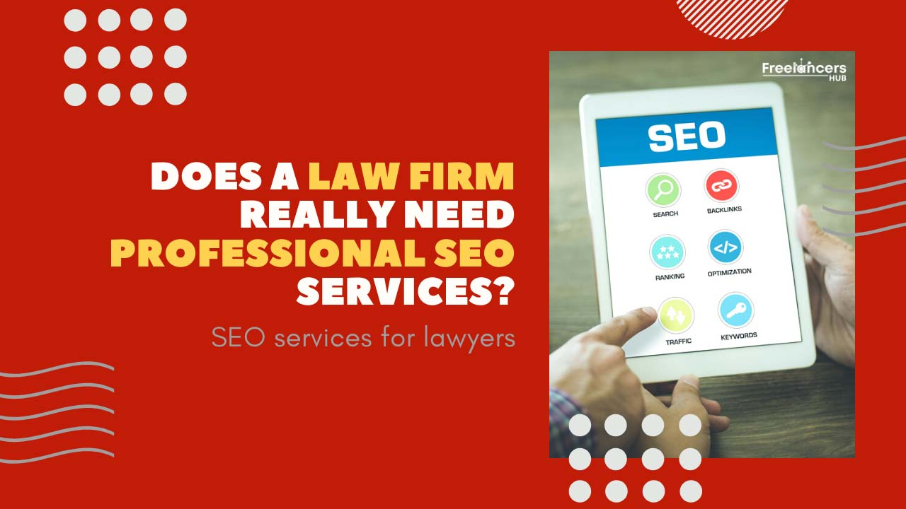 Does A Law Firm Really Need Professional SEO Services - Freelancers HUB