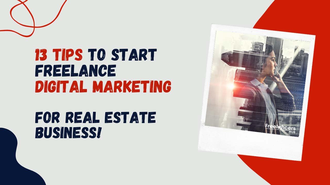 13 Tips to Start Freelance Digital Marketing For Real Estate Business - Freelancers HUB