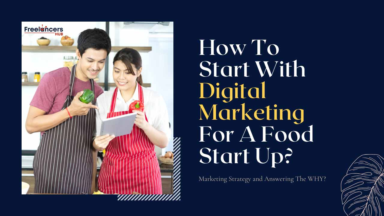 How To Start With Digital Marketing For A Food Start Up - Freelancers HUB