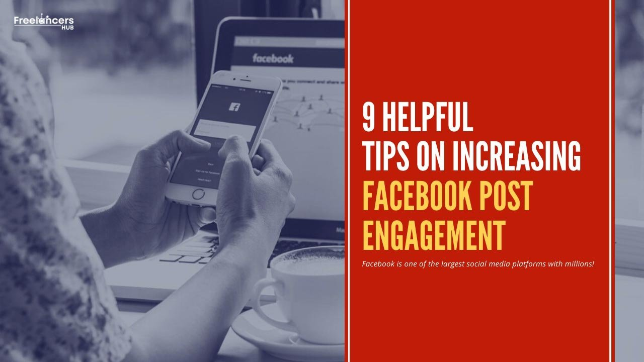 9 Helpful Tips On Increasing Facebook Post Engagement - Freelancers HUB