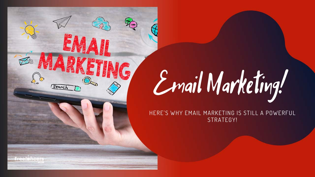 Here's Why Email Marketing Is Still A Powerful Strategy - Freelancers HUB