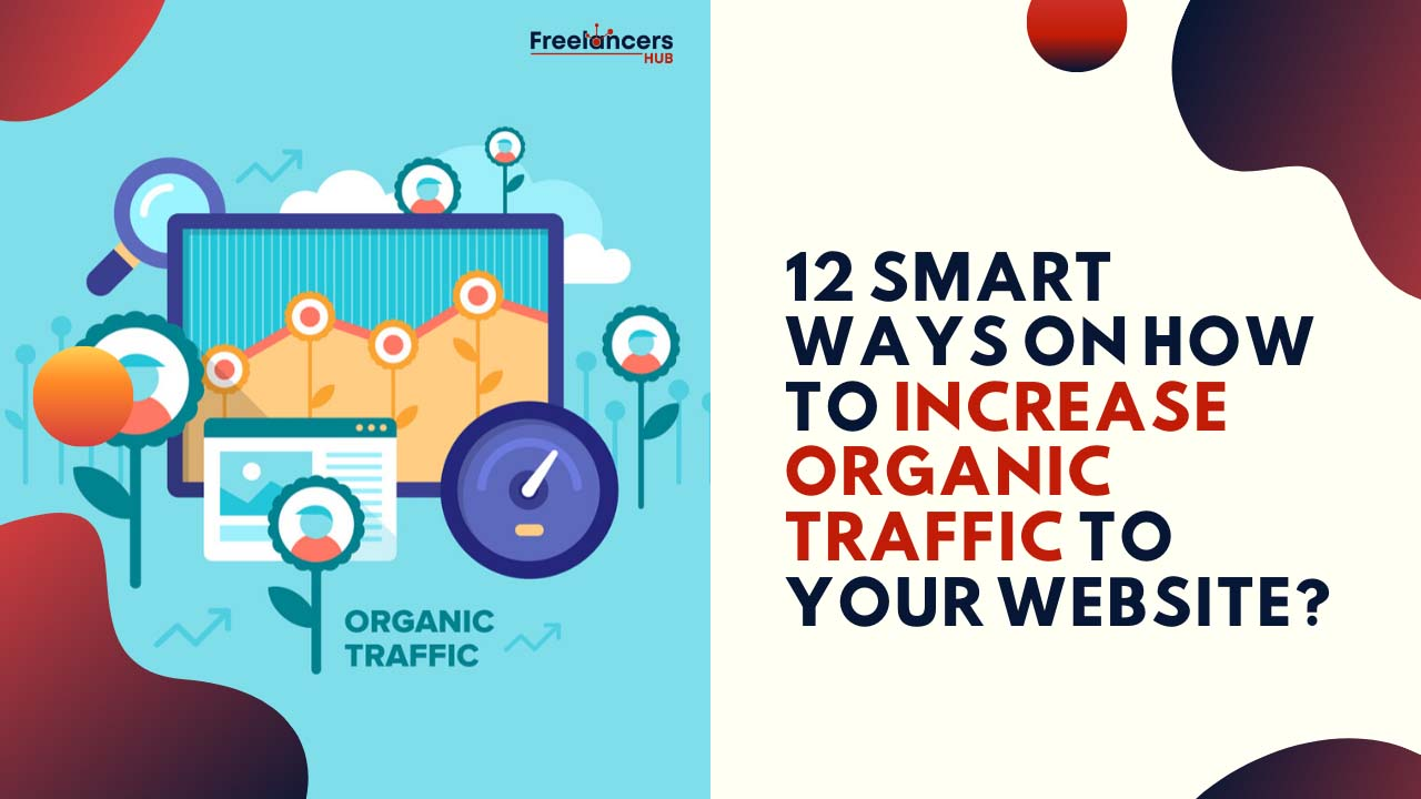 12 Smart Ways On How To Increase Organic Traffic To Your Website - Freelancers HUB