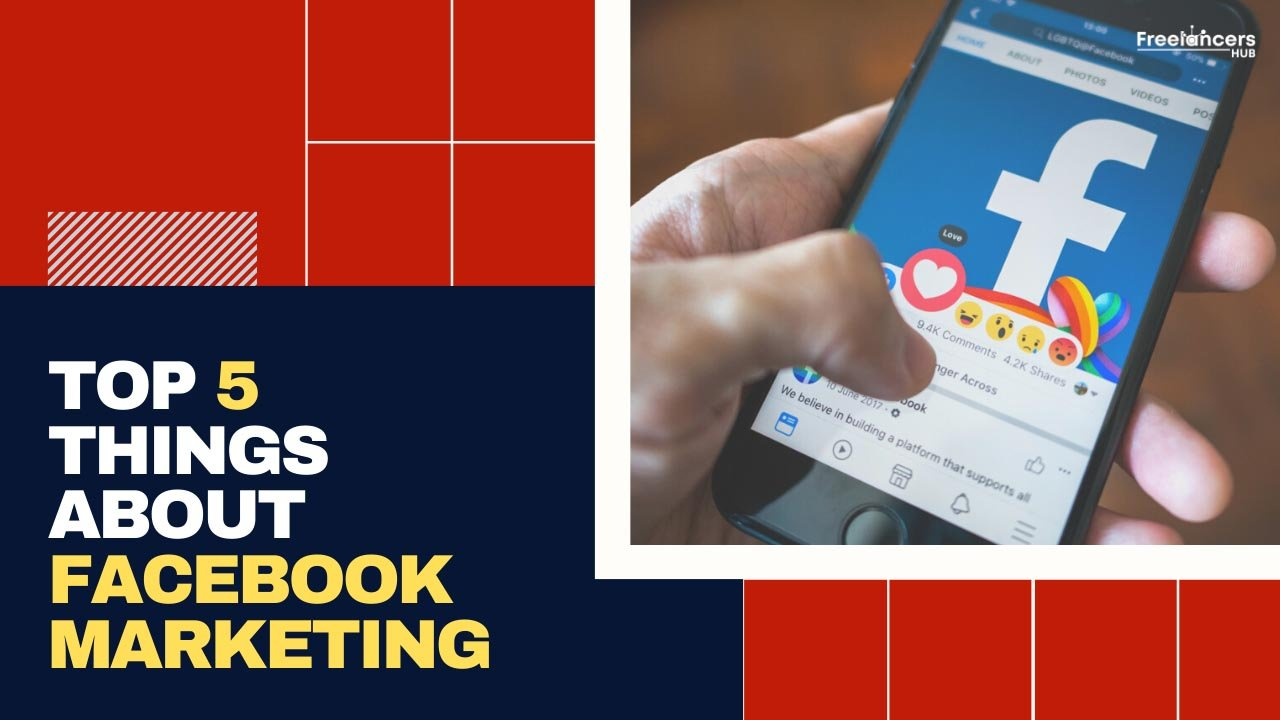 Top 5 Things Which You Must Consider While Doing Facebook Marketing - Freelancers HUB