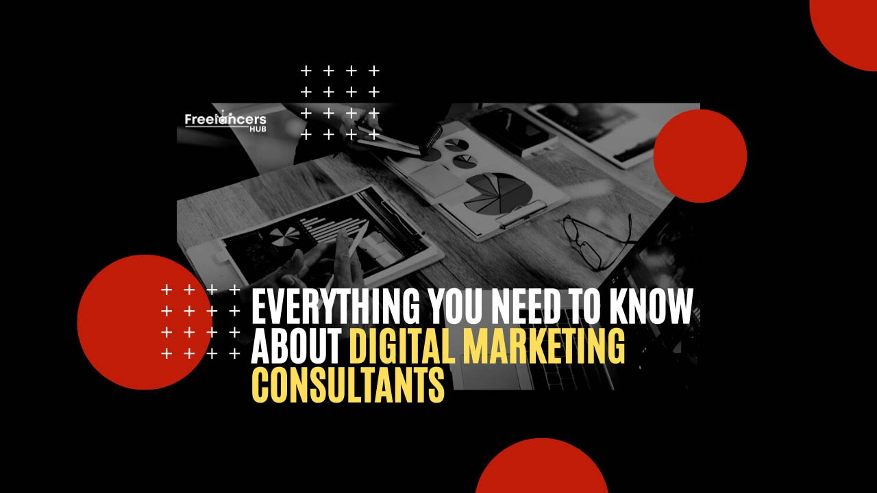 Everything You Need To Know About Digital Marketing Consultants - Freelancers HUB