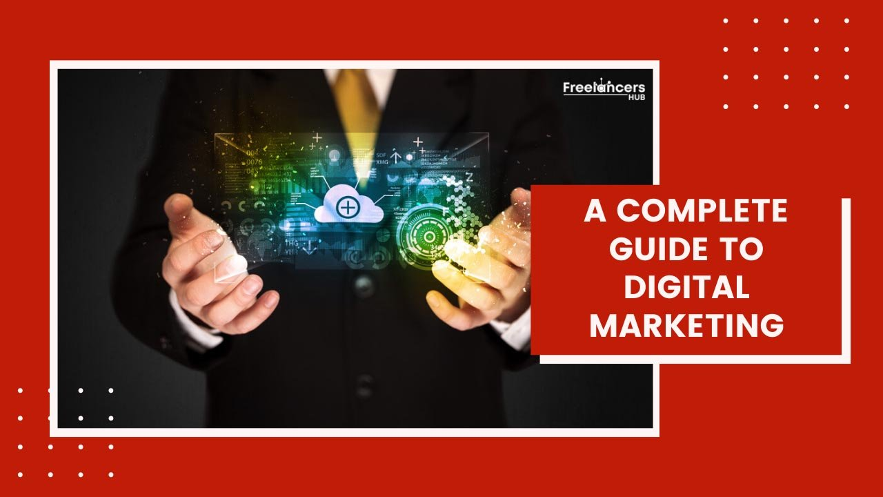A Complete Guide To Digital Marketing - Freelancers HUB