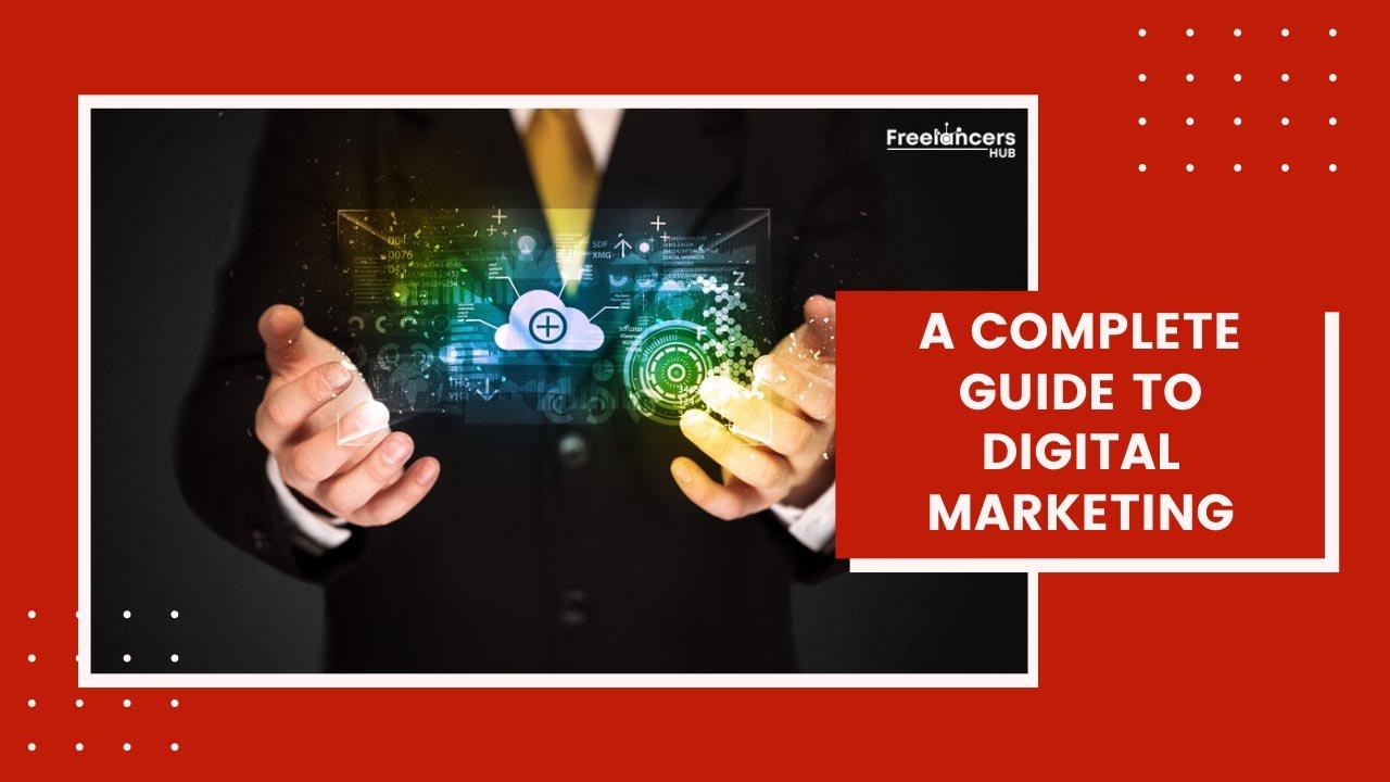 A Complete Guide To Digital Marketing - Freelancers HUB